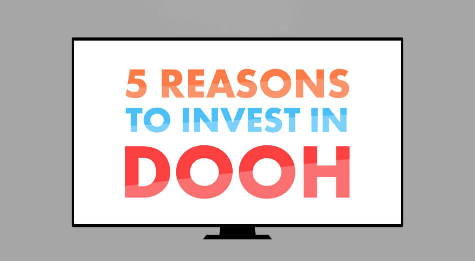 5 Reasons Your Business Needs To Invest in DOOH Right Now
