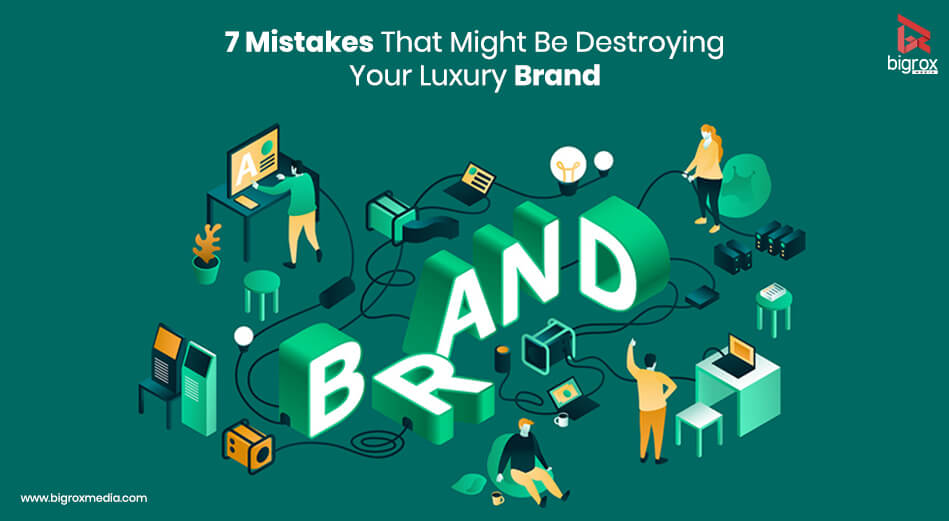 7 Mistakes That Might Be Destroying Your Luxury Brand